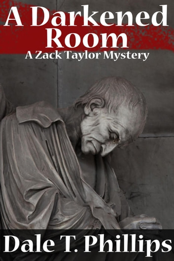 A Darkened Room (A Zack Taylor Mystery) - The Zack Taylor series, #6 ebook by Dale T. Phillips