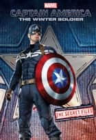 Captain America: The Winter Soldier: The Secret Files ebook by Marvel Press