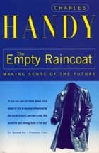 The Empty Raincoat - Making Sense of the Future ebook by Charles Handy