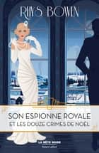 Son Espionne royale et les douze crimes de Noël - Tome 6 ebook by
