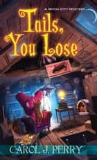 Tails, You Lose ebook by Carol J. Perry