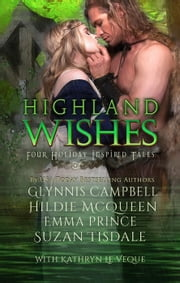 Highland Wishes ebook by Suzan Tisdale,Emma Prince,Hildie McQueen,Kathryn Le Veque,Glynnis Campbell