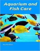 Aquarium and Fish Care ebook by Joy Renkins