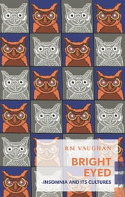 Bright Eyed - Insomnia and Its Cultures ebook by RM Vaughan