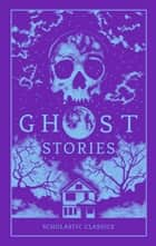 Scholastic Classics: Ghost Stories ebook by Various