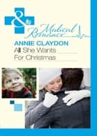 All She Wants For Christmas (Mills & Boon Medical) ebook by Annie Claydon