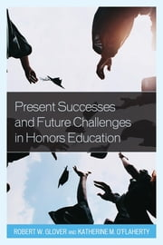 Present Successes and Future Challenges in Honors Education - Present Successes and Future Challenges in Honors Education ebook by Glover,O'Flaherty