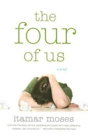 The Four of Us - A Play ebook by Itamar Moses