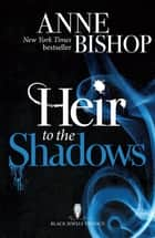 Heir to the Shadows - The Black Jewels Trilogy Book 2 ebook by Anne Bishop