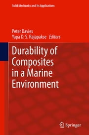 Durability of Composites in a Marine Environment ebook by Peter Davies,Yapa D.S. Rajapakse