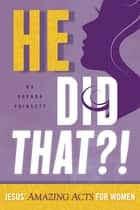 He Did That?! - Jesus' Amazing Acts for Women ebook by Brenda Poinsett
