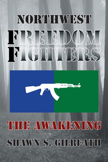 Northwest Freedom Fighters - The Awakening ebook by Shawn S. Gilreath