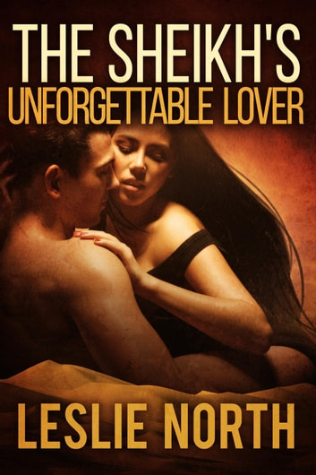 The Sheikh's Unforgettable Lover - The Sharqi Sheikhs Series, #1 ebook by Leslie North