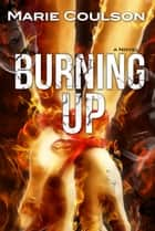 Burning Up ebook by Marie Coulson