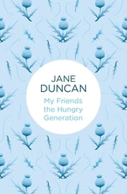 My Friends the Hungry Generation ebook by Jane Duncan