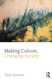 Making Culture, Changing Society ebook by Tony Bennett