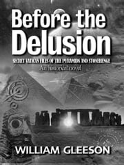 Before the Delusion - Secret Vatican Files of the Pyramids and Stonehenge ebook by William Gleeson