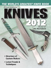 Knives 2012: The World's Greatest Knife Book - The World's Greatest Knife Book ebook by Joe Kertzman