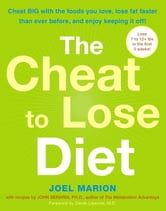 The Cheat to Lose Diet - Cheat BIG with the Foods You Love, Lose Fat Faster Than Ever Before, and Enjoy Keeping It Off! ebook by Joel Marion