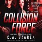 Collision Force (Crossing Forces Book One) audiobook by C.A. Szarek, Kylie C. Stewart and Eric Rolon