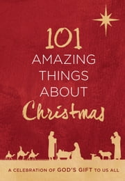 101 Amazing Things About Christmas - A Celebration of God's Gift to Us All ebook by Harvest House Publishers