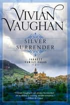 Silver Surrender - Jarrett Family Sagas - Book Two ebook by Vivian Vaughan