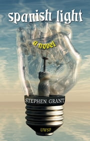 Spanish Light: A Novel ebook by Stephen Grant