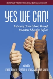 Yes We Can! - Improving Urban Schools through Innovative Educational Reform ebook by Leanne L. Howell,Ph.D.,Chance W. Lewis,Norvella Carter,Ph.D.