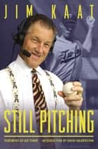 Still Pitching - Musings from the Mound and the Microphone ebook by Jim Kaat, Phil Pepe, Joe Torre,...