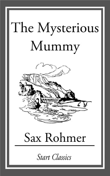 The Mysterious Mummy ebook by Sax Rohmer