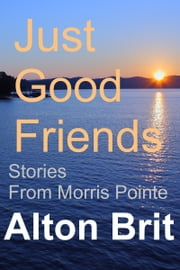 Just Good Friends ebook by Alton Brit