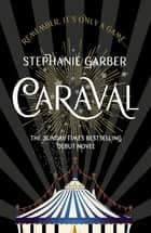 Caraval - The mesmerising Sunday Times bestseller ebook by Stephanie Garber