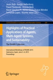 Highlights of Practical Applications of Agents, Multi-Agent Systems, and Sustainability - The PAAMS Collection - International Workshops of PAAMS 2015, Salamanca, Spain, June 3-4, 2015. Proceedings ebook by Javier Bajo,Kasper Hallenborg,Pawel Pawlewski,Vicente Botti,Nayat Sánchez-Pi,Nestor Darío Duque Méndez,Fernando Lopes,Vicente Julian