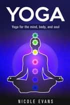 Yoga: Lose Weight, Relieve Stress And Feel More Serene With Yoga ebook by Nicole Evans