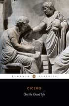 On the Good Life ebook by Cicero,Grant Michael