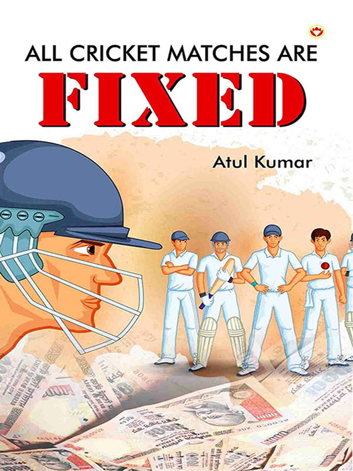 All cricket matches are fixed ebook by atul kumar 9789352610839 all cricket matches are fixed ebook by atul kumar 9789352610839 rakuten kobo fandeluxe PDF