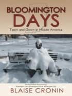 Bloomington Days - Town and Gown in Middle America ebook by Blaise Cronin