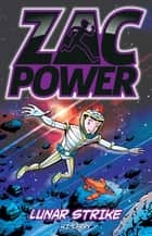 Zac Power: Lunar Strike ebook by H. I. Larry
