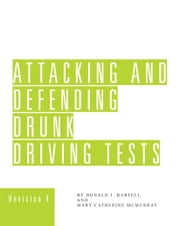 Attacking & Defending Drunk Driving Tests ebook by Don Bartell