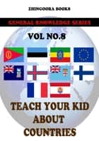 Teach Your Kids About Countries-vol 8 ebook by Zhingoora Books