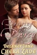 Desiring Mr. Darcy - Darcy's Undoing, #1 ebook by Delaney Jane, A Lady, Chera Zade