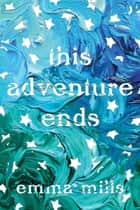 This Adventure Ends ebook by Emma Mills