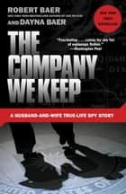The Company We Keep ebook by Robert Baer,Dayna Baer
