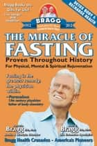 The Miracle of Fasting: Proven Throughout History for Physical, Mental, & Spiritual Rejuvenation ebook by Patricia Bragg and Paul Bragg