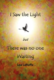 I Saw the light but There was no one Waiting ebook by Lea LaRuffa