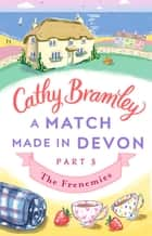 A Match Made in Devon - Part Three - The Frenemies ebook by Cathy Bramley