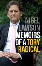 Memoirs of a Tory Radical ebook by Nigel Lawson