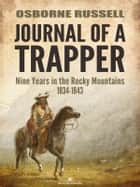 Journal of a Trapper: Nine Years in the Rocky Mountains 1834-1843 ebook by Osborne Russell