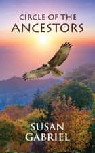 Circle of the Ancestors - A Native American Hero's Journey for All Ages ebook by Susan Gabriel