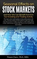 Seasonal Effects on Stock Markets and How We Can Benefit from It in Our Investing and Trading Activity - By understand existing market patterns and cycles, investors and traders could win in the stock markets. ebook by Pimarn Charn